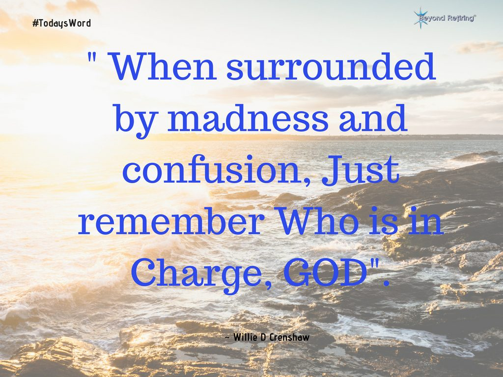 When surrounded by madness and confusion - Today's Word - Beyond Retiring