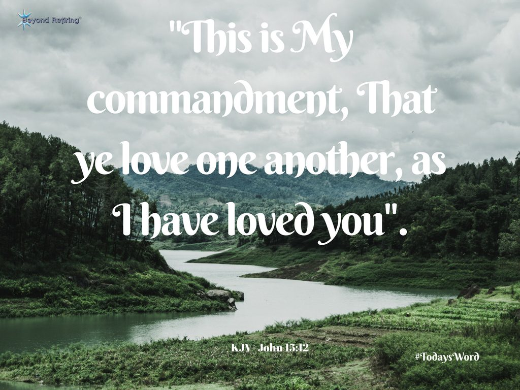 This is my commandment, that ye love one another - Today's Word - Beyond Retiring