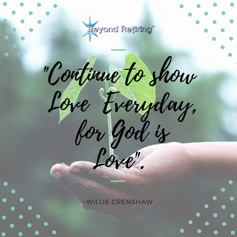 Continue to show Love Everyday, for God is Love: Willie Crenshaw - Today's Word - Beyond Retiring