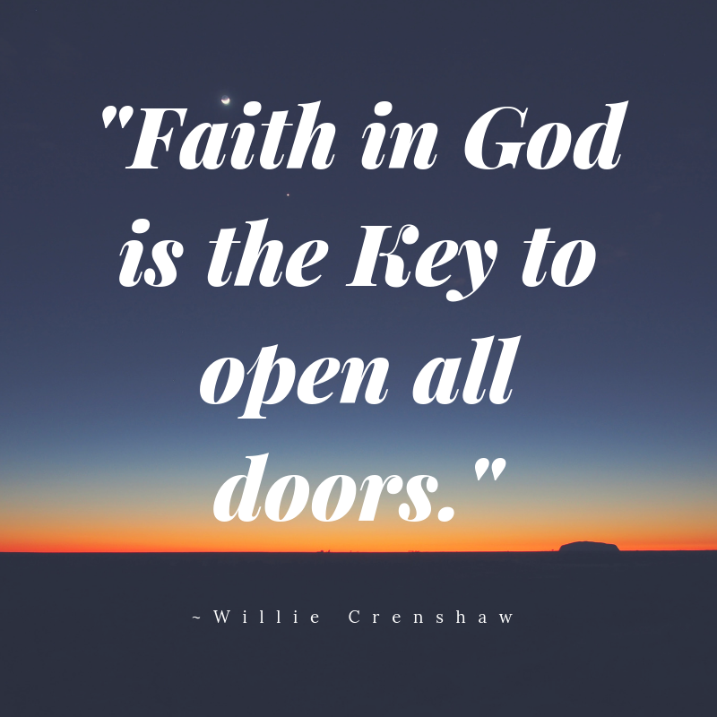 """Faith in God is the Key to open all doors. - Willie Crenshaw"