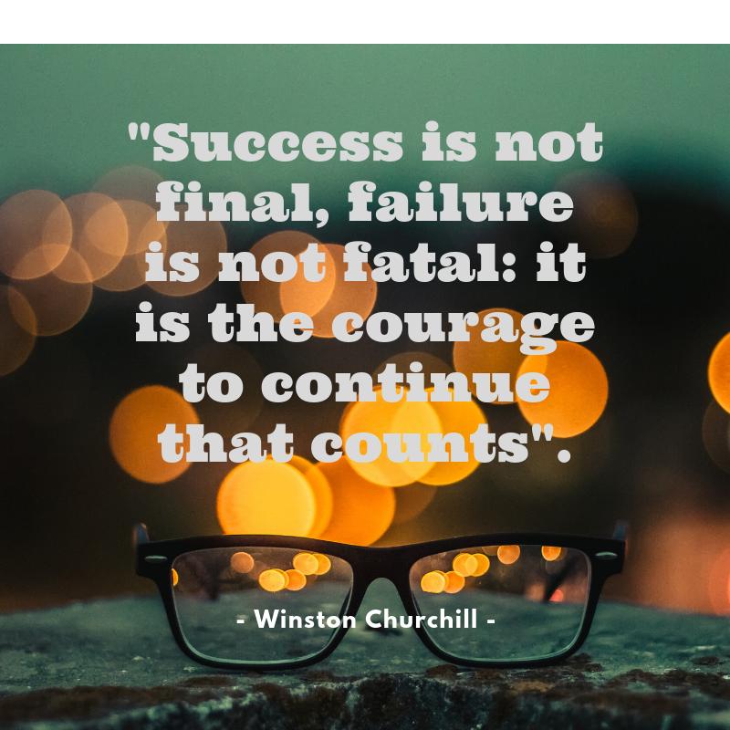 Success is not final - Winston Churchill